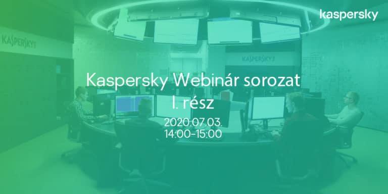 Kaspersky webinár sorozat I.   2020. 07. 03.